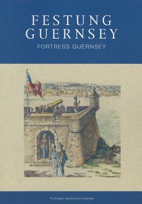 Festung Guernsey 1.1: The English Garrisons on Guernsey -