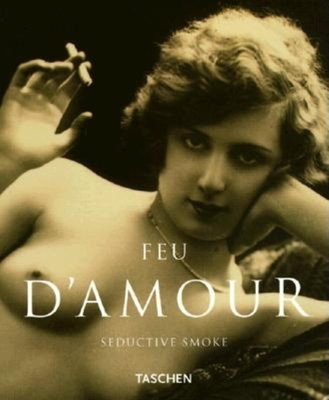 Feu D'Amour: Seductive Smoke - Koetzle, Michael, and Koetzle, M, and Scheid, Uwe