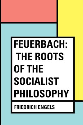 Feuerbach: The Roots of the Socialist Philosophy - Engels, Friedrich (Translated by)