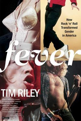 Fever: How Rock 'n' Roll Transformed Gender in America - Riley, Tim