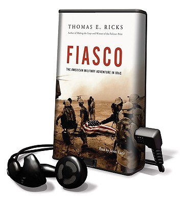 Fiasco: The American Military Adventure in Iraq - Ricks, Thomas E, and Lurie, James (Read by)