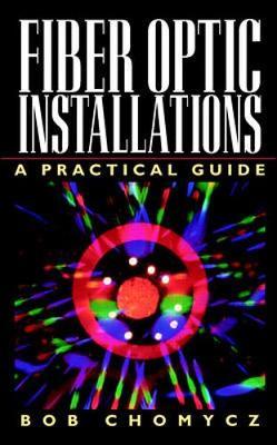 Fiber Optic Installations: A Practical Guide - Chomycz, Bob