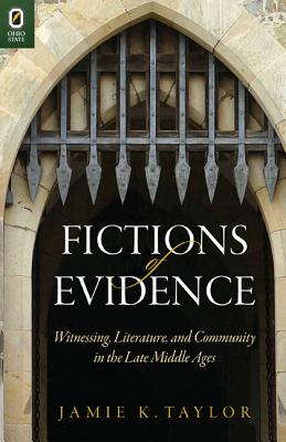 Fictions of Evidence: Witnessing, Literature, and Community in the Late Middle Ages - Taylor, Jamie K