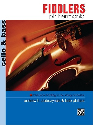 Fiddlers Philharmonic: Cello & Bass - Dabczynski, Andrew H, and Phillips, Bob