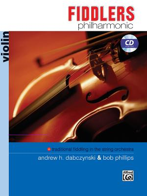Fiddlers Philharmonic: Violin, Book & CD - Dabczynski, Andrew H (Composer), and Phillips, Bob (Composer)