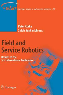 Field and Service Robotics: Results of the 5th International Conference - Corke, Peter (Editor), and Sukkarieh, Salah (Editor)