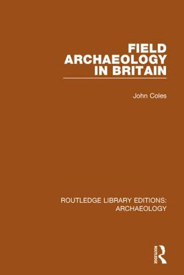 Field Archaeology in Britain - Coles, John