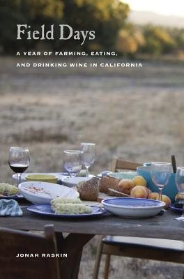 Field Days: A Year of Farming, Eating, and Drinking Wine in California - Raskin, Jonah, and Green, Paige (Photographer)