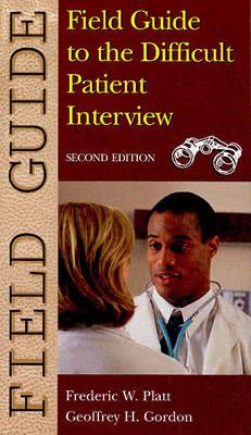 Field Guide to the Difficult Patient Interview - Platt, Frederic W, and Gordon, Geoffrey H