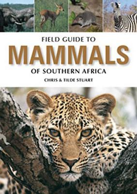 Field Guide to the Mammals of Southern Africa - Stuart, Chris, and Stuart, Tilde