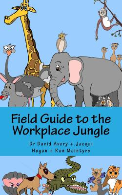 Field Guide to the Workplace Jungle - Hogan, Jacqui