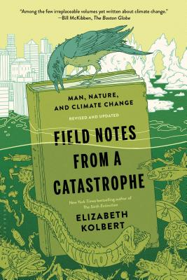 Field Notes from a Catastrophe: Man, Nature, and Climate Change - Kolbert, Elizabeth