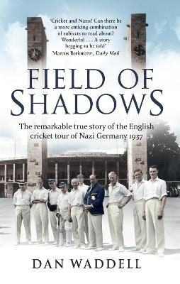 Field of Shadows: The English Cricket Tour of Nazi Germany 1937 - Waddell, Dan