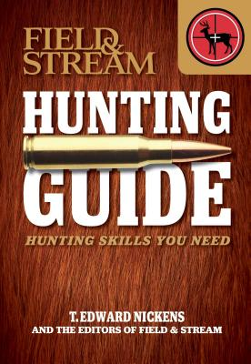 Field & Stream Hunting Guide: Hunting Skills You Need - Nickens, T Edward