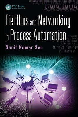 Fieldbus and Networking in Process Automation - Sen, Sunit Kumar
