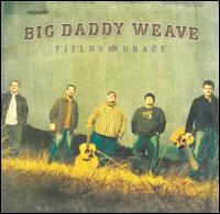 Fields of Grace - Big Daddy Weave
