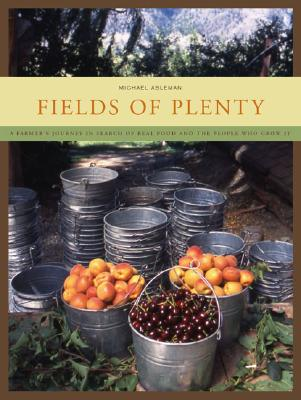 Fields of Plenty: A Farmer's Journey in Search of Real Food and the People Who Grow It - Ableman, Michael (Text by)