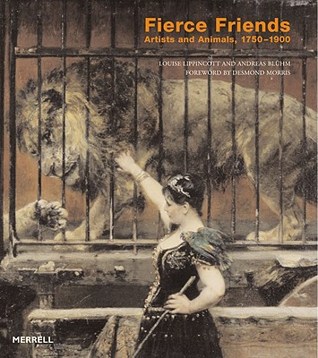 Fierce Friends: Artists and Animals, 1750-1900 - Lippincott, Louise, and Bluhm, Andreas, and Morris, Desmond (Foreword by)