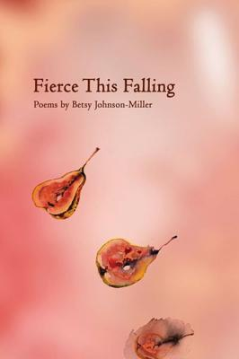 Fierce This Falling - Johnson-Miller, Betsy