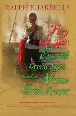 Fiery Red Hair, Emerald Green Eyes, and a Vicious Irish Temper: The Absolutely True Story of the World's First Female Pirate - Jarrells, Ralph E