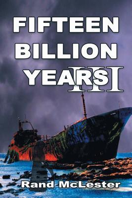 Fifteen Billion Years III: Time Warriors - McLester, Rand