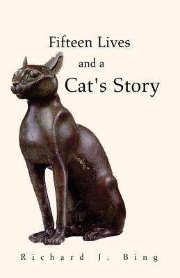 Fifteen Lives and a Cat's Story - Bing, Richard J, M.D.