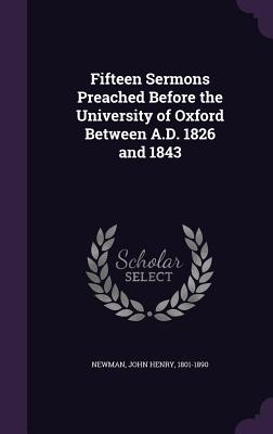 Fifteen Sermons Preached Before the University of Oxford Between A.D. 1826 and 1843 - Newman, John Henry 1801-1890 (Creator)