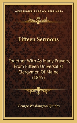 Fifteen Sermons: Together with as Many Prayers, from Fifteen Universalist Clergymen of Maine (1845) - Quinby, George Washington