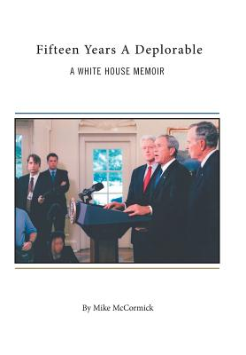 Fifteen Years A Deplorable: A White House Memoir - McCormick, Mike