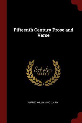 Fifteenth Century Prose and Verse - Pollard, Alfred William