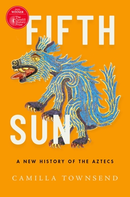 Fifth Sun: A New History of the Aztecs - Townsend, Camilla
