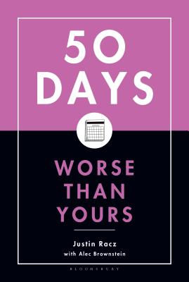 Fifty Days Worse Than Yours - Racz, Justin, and Brownstein, Alec