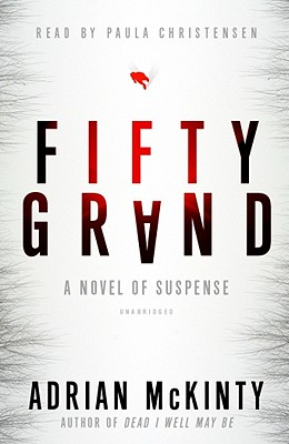 Fifty Grand: A Novel of Suspense - McKinty, Adrian