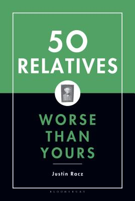 Fifty Relatives Worse Than Yours - Racz, Justin