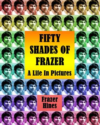 Fifty Shades of Frazer: A Life in Pictures - Hines, Frazer