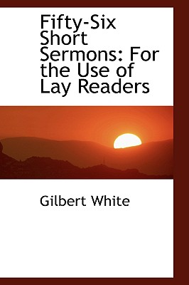Fifty-Six Short Sermons: For the Use of Lay Readers - White, Gilbert