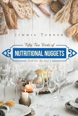 Fifty Two Weeks of Nutritional Nuggets: Food for the Soul - Turner, Jimmie