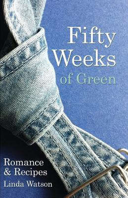 Fifty Weeks of Green: Romance & Recipes - Watson, Linda