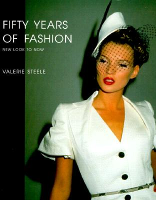 Fifty Years of Fashion: New Look to Now - Steele, Valerie, and Solero, Irving (Photographer), and Globus, Dorothy Twining (Foreword by)