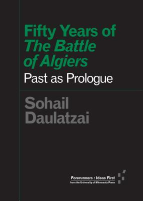 "Fifty Years of ""The Battle of Algiers"": Past as Prologue - Daulatzai, Sohail"