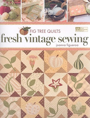 Fig Tree Quilts: Fresh Vintage Sewing - Figueroa, Joanna