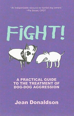 Fight!: A Practical Guide to the Treatment of Dog-Dog Aggression - Donaldson, Jean