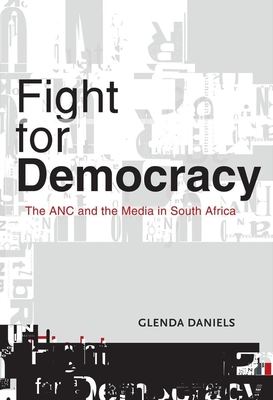 Fight for Democracy: The African National Congress and the Media in South Africa - Daniels, Glenda