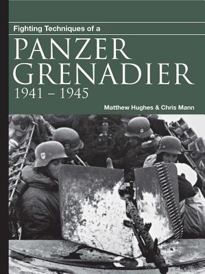 Fighting Techniques of a Panzergrenadier: 1941-1945 - Hughes, Matthew, Dr., and Mann, Chris