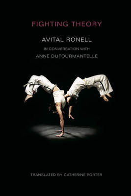 Fighting Theory - Ronell, Avital, Professor, and Dufourmantelle, Anne