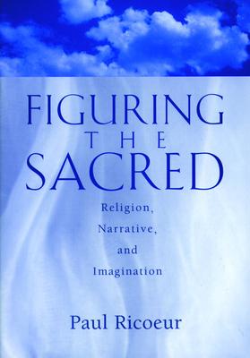 Figuring the Sacred - Rico, Paul, and Ricoeur, Paul, and Wallace, Mark I (Editor)