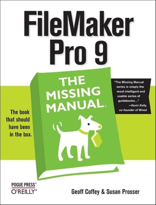 FileMaker Pro 9: The Missing Manual: The Missing Manual - Coffey, Geoff