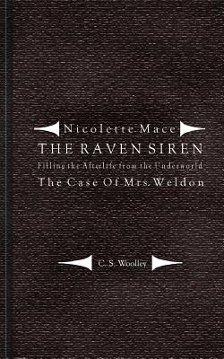 Filling the Afterlife from the Underworld: The Case of Mrs. Weldon: From the Case Files of the Raven Siren - Woolley, C S, and Drake, Jared (Designer)