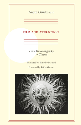 Film and Attraction: From Kinematography to Cinema - Gaudreault, Andre, and Barnard, Timothy (Translated by), and Altman, Rick (Foreword by)