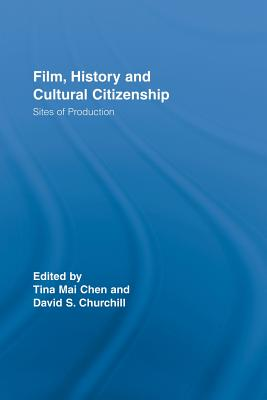 Film, History and Cultural Citizenship: Sites of Production - Chen, Tina Mai (Editor), and Churchill, David S. (Editor)